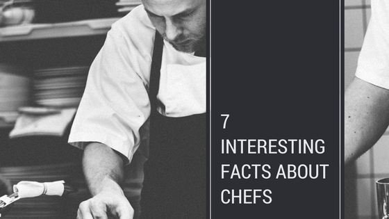 7 Interesting Facts about Chefs (that you didn't know)